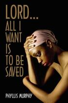 Lord, All I Want is to be Saved