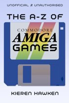 The A-Z of Commodore Amiga Games: Volume 1