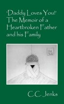 'daddy Loves You!' the Memoir of a Heartbroken Father and His Family