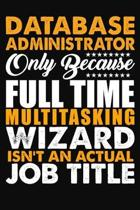Database Administrator Only Because Full Time Multitasking Wizard Isnt An Actual Job Title