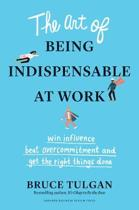 The Art of Being Indispensable at Work