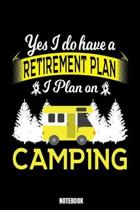 Yes I Do Have A Retirement Plan I Plan On Camping Notebook: Camping Tr�ume Notizbuch I Dream Journal I Dream Recorder I Tagebuch und Notizbuch zur Auf