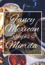 Fancy Mexican Recipes & Mierda: 50 Page Blank Mexican Recipe Journal