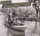 Later Alligator: Louisiana R'N'R