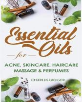 Essential Oils for Acne, Skin Care, Hair Care, Massage and Perfumes