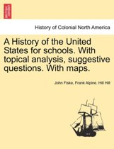 A History of the United States for Schools. with Topical Analysis, Suggestive Questions. with Maps. Vol. I