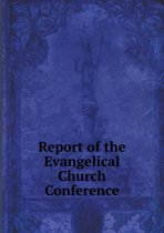 Report of the Evangelical Church Conference