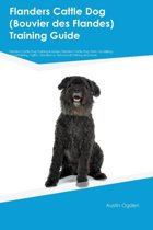 Flanders Cattle Dog (Bouvier Des Flandes) Training Guide Flanders Cattle Dog Training Includes