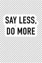 Say Less Do More