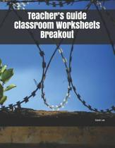 Teacher's Guide Classroom Worksheets Breakout