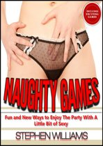 Naughty Games: Fun and New Ways to Enjoy The Party With A Little Bit of Sexy
