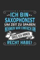 Ich Bin Saxophonist Um Zeit Zu Sparen Nehmen Wir Einfach an Dass Ich Immer Recht Habe!
