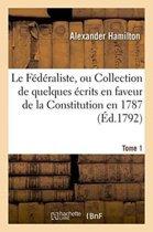 Le F�d�raliste, Ou Collection de Quelques �crits En Faveur de la Constitution Tome 1