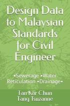Design Data to Malaysian Standards for Civil Engineer: -Sewerage -Water Reticulation -Drainage