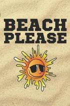Beach Please: 100 Page Journal - Funny Beach Vacation - Sarcastic Gag Gift - Sun Sand Surf - 6x9 -