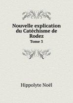 Nouvelle Explication Du Catechisme de Rodez Tome 3