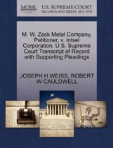 M. W. Zack Metal Company, Petitioner, V. Intsel Corporation. U.S. Supreme Court Transcript of Record with Supporting Pleadings
