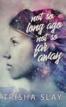 Not So Long Ago, Not So Far Away (A Quirky Coming Of Age Story)