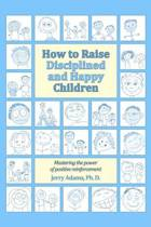 How to Raise Disciplined and Happy Children