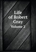 Life of Robert Gray Volume 2