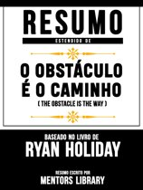 Resumo Estendido De O Obstáculo É O Caminho (The Obstacle Is The Way) – Baseado No Livro De Ryan Holiday