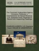 The Cincinnati Underwriters Agency Company, Petitioner, V. Commissioner of Internal Revenue. U.S. Supreme Court Transcript of Record with Supporting Pleadings