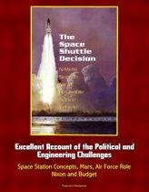 The Space Shuttle Decision: NASA's Search for a Reusable Space Vehicle - Excellent Account of the Political and Engineering Challenges, Space Station Concepts, Mars, Air Force Role, Nixon and Budget