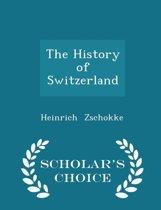 The History of Switzerland - Scholar's Choice Edition
