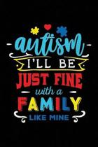 Autism I'll Be Just Fine with a Family Like Mine