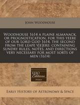 Woodhouse 1614 a Plaine Almanack, or Prognostication, for This Yeere of Our Lord God 1614, the Second from the Leape Y[e]ere