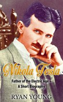 Nikola Tesla: Father of the Electric Age – A Short Biography