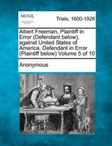 Albert Freeman, Plaintiff in Error (Defendant Below), Against United States of America, Defendant in Error (Plaintiff Below) Volume 5 of 10