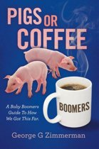 Pigs or Coffee - A Baby Boomers Guide to How We Got This Far