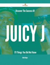 Discover The Success Of Juicy J - 171 Things You Did Not Know