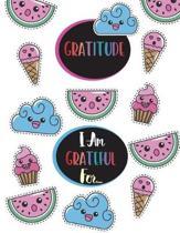 Gratitude I Am Grateful For...