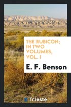 The Rubicon; In Two Volumes, Vol. I