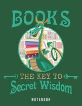 Books. The Key To Secret Wisdom Notebook: Dragons Like Reading