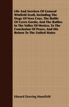 Life And Services Of General Winfield Scott, Including The Siege Of Vera Cruz, The Battle Of Cerro Gordo, And The Battles In The Valley Of Mexico, To The Conclusion Of Peace, And His Return To The United States