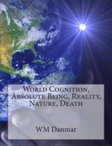 World Cognition, Absolute Being, Reality, Nature, Death