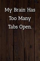 My Brain Has Too Many Tabs Open. Notebook: Lined Journal, 120 Pages, 6 x 9, Gift For Co Worker, Wood Brown Matte Finish ( My Brain Has Too Many Tabs O
