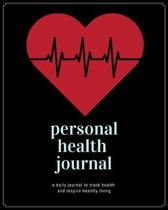 Personal Health Journal: Medical Journal, Planner and Logbook for Men and Women - Blood Pressure, Medication Log Book, Blood Sugar, Appointment