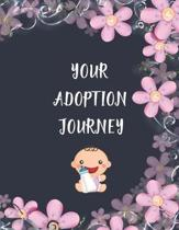 Your Adoption Journey: An Adoption Journal For Adoptive Parents to Gather & Record Precious Memories To Gift It To Your Adopted Child