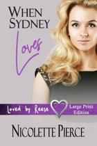 When Sydney Loves: Large Print Edition