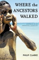 Where the Ancestors Walked: Australia as an Aboriginal Landscape