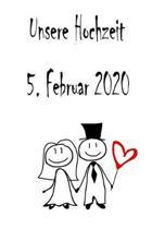 Unsere Hochzeit - 5. Februar 2020: Hochzeitsplaner, Weddingplaner, Hochzeitscheckliste, Jahrestag, Hochzeitsdatum - Individuelles Geschenk f�r Braut,