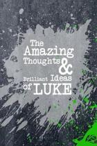 The Amazing Thoughts and Brilliant Ideas of Luke