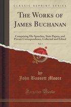 The Works of James Buchanan, Vol. 1