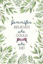 Jennifer Believed She Could So She Did: Cute Personalized Name Journal / Notebook / Diary Gift For Writing & Note Taking For Women and Girls (6 x 9 -