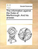 The Information Against the Duke of Marlborough. and His Answer.
