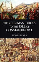 The Ottoman Turks to the Fall of Constantinople